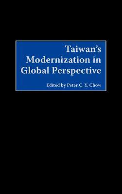 Taiwans Modernization in Global Perspective Peter C Chow