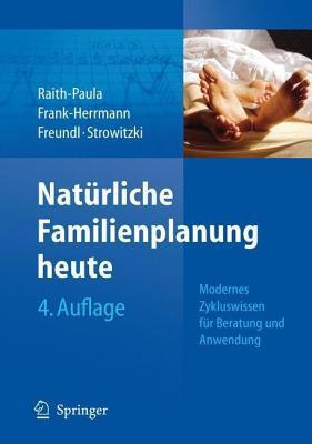 Naturliche Familienplanung Heute: 4., Neu Bearbeitete Und Erweiterte Auflage E. Raith-Paula
