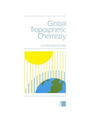 Global Tropospheric Chemistry: A Plan for Action  by  National Research Council