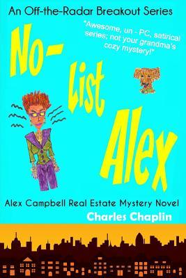 No-List Alex: Alex Campbell Real Estate Mystery Novel  by  Charles    Chaplin