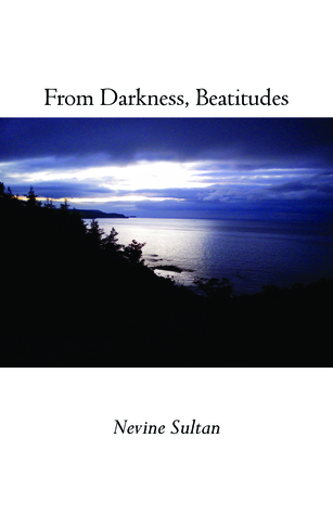 From Darkness, Beatitudes  by  Nevine Sultan