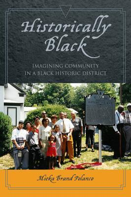 Historically Black: Imagining Community in a Black Historic District Mieka Brand Polanco
