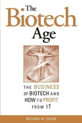 Biotech Age: Business of Biotech and How to Profit from It  by  Richard W Oliver
