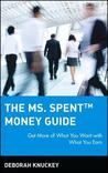 The Ms. Spenttm Money Guide: Get More of What You Want with What You Earn D Knuckey