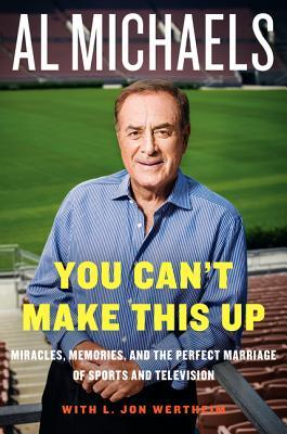 You Can't Make This Up: Miracles, Memories, and the Perfect Marriage of Sports and Television (2014)