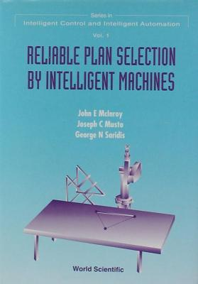 Reliable Plan Selection  by  Intelligent Machines by John E. McInroy