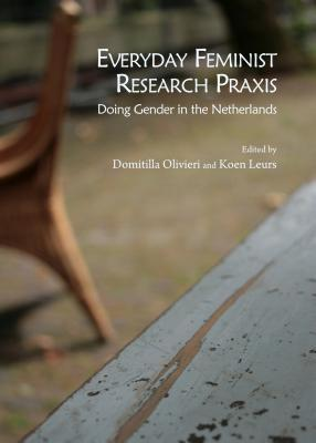 Everyday Feminist Research Praxis: Doing Gender in the Netherlands  by  Domitilla Olivieri
