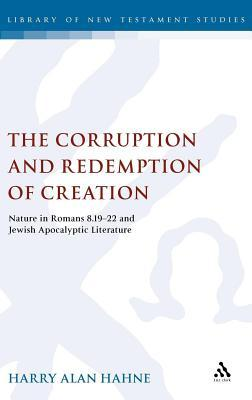 Corruption and Redemption of Creation: Nature in Romans 8.19-22 and Jewish Apocalyptic Literature Harry Hahne