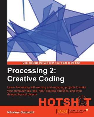 Processing 2: Creative Coding Hotshot  by  Sarath Lakshman Shantanu Tushar