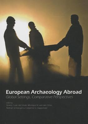 European Archaeology Abroad: Global Settings, Comparative Perspectives  by  Nathan Schlanger