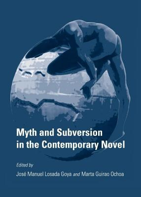 Myth and Subversion in the Contemporary Novel  by  Jos Goya