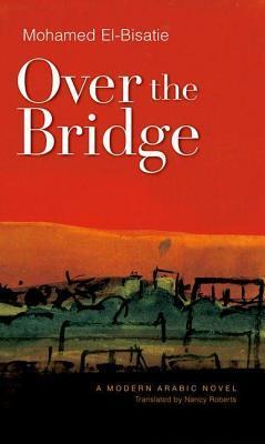 Over the Bridge  by  Mohamed El-Bisatie