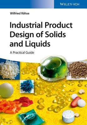 Industrial Product Design of Solids and Liquids: A Practical Guide  by  Wilfried Hse