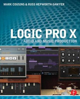 Logix Pro X: Audio and Music Production  by  Mark Cousins