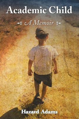 Academic Child: A Memoir  by  Hazard Adams