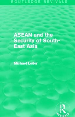 ASEAN and the Security of South-East Asia  by  Michael Leifer