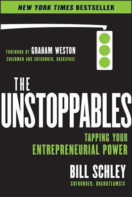 Unstoppables: Tapping Your Entrepreneurial Power Bill Schley