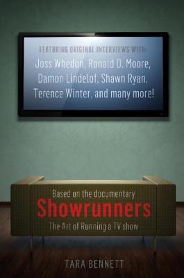 Showrunners the Art of Running a TV Show Tara Bennett