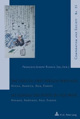 Uses of First Person Writings / Les Usages Des Ecrits Du for Prive: Africa, America, Asia, Europe / Afrique, Amerique, Asie, Europe  by  Fran Ruggiu