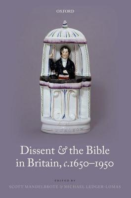Dissent and the Bible in Britain, C.1650-1950  by  Scott Mandelbrote