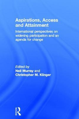 Aspirations, Access and Attainment: International Perspectives on Widening Participation and an Agenda for Change: International Perspectives on Widen  by  Neil Murray