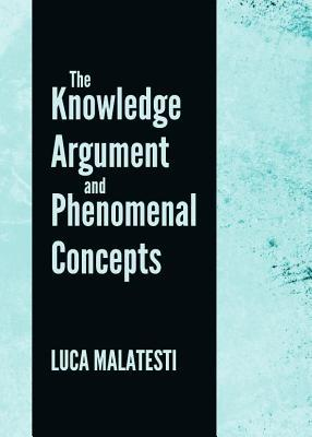 Knowledge Argument and Phenomenal Concepts Luca Malatesti