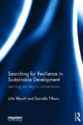 Searching for Resilience in Sustainable Develoment: Learning Journeys in Conservation  by  John Blewitt