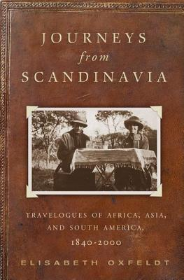 Journeys from Scandinavia: Travelogues of Africa, Asia, and South America, 1840 2000 Elisabeth Oxfeldt