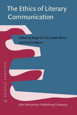 Ethics of Literary Communication: Genuineness, Directness, Indirectness  by  Roger D. Sell