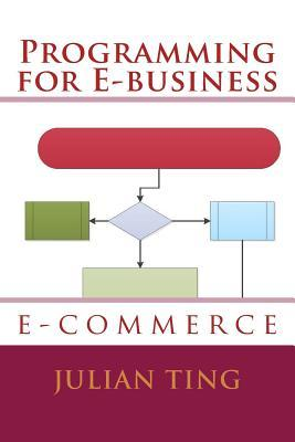 Programming for E-Business  by  Julian Ting