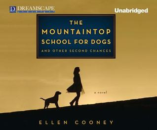 The Mountaintop School for Dogs and Other Second Chances, by Ellen Cooney