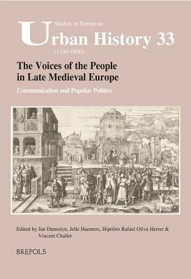 The Voices of the People in Late Medieval Europe: Communication and Popular Politics Vincent Challet