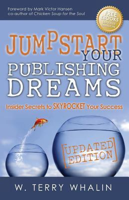 Jumpstart Your Publishing Dreams by W. Terry Whalin