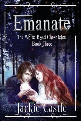 Emanate (Book #3) The White Road Chronicles by Jackie Castle