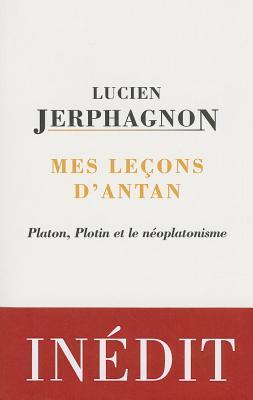 Mes Lecons DAntan: Plotin, Platon Et Le Neoplatonisme Lucien Jerphagnon