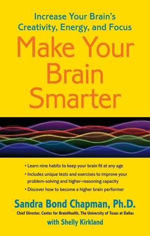 Make Your Brain Smarter : Increase Your Brain's Creativity, Energy, and Focus