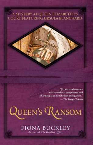 Queens Ransom: A Mystery at Queen Elizabeth Is Court Featuring Ursula Blanchard  by  Fiona Buckley