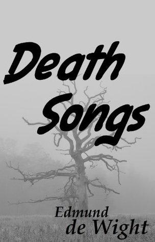 Death Songs Edmund de Wight