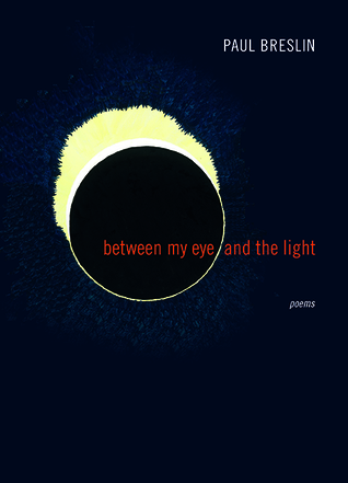 Between My Eye and the Light: Poems Paul Breslin