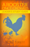A Rooster Once Crowed: Leader Small Group Study Guide