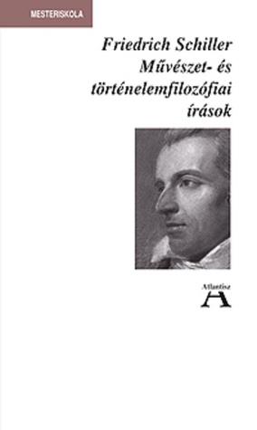 Művészet- és történelemfilozófiai írások  by  Friedrich Schiller