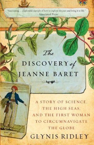 The Discovery of Jeanne Baret: A Story of Science, the High Seas, and the First Woman to Circumnavigate the Globe Glynis Ridley