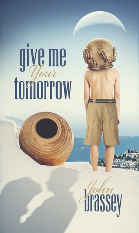 Give Me Your Tomorrow by John Brassey