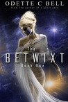 The Betwixt Book One by Odette C. Bell