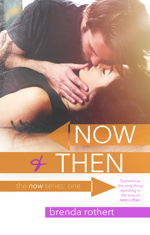 Now and Then (Now #1) - Brenda Rothert