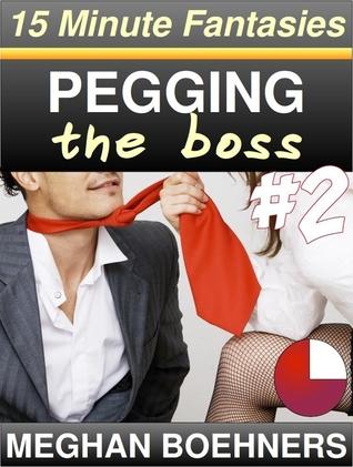 Pegging the Boss #2 Meghan Boehners