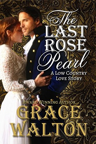 The Last Rose Pearl (Low Country Love Stories #1) Grace Walton