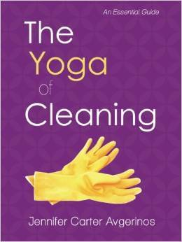 The Yoga of Cleaning: An Essential Guide  by  Jennifer Carter Avgerinos