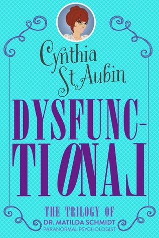 Dysfunctional: A Matilda Schmidt, Paranormal Psychologist Trilogy (#1)