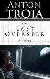 The Last Overseer (The Overseer, #1)